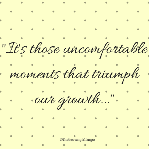 It's those uncomfortable moments that triumph our growth...-2